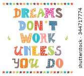 dreams don't work unless you do.... | Shutterstock .eps vector #344717774