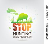 save the world stop hunting... | Shutterstock .eps vector #345394484
