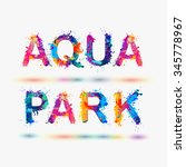 aqua park. word written spray... | Shutterstock .eps vector #345778967