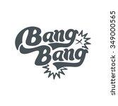 bang  bang   perfect design... | Shutterstock .eps vector #349000565