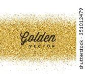 gold glitter sparkles bright... | Shutterstock .eps vector #351012479