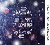 christmas is coming   ... | Shutterstock .eps vector #351097961