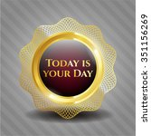 today is your day golden emblem ... | Shutterstock .eps vector #351156269