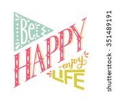 'be happy enjoy life' hand... | Shutterstock .eps vector #351489191