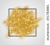 gold sparkles on white in frame.... | Shutterstock .eps vector #351783881