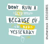 don t ruin a good today because ... | Shutterstock .eps vector #352103801