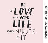 be in love with your life every ... | Shutterstock .eps vector #352103807