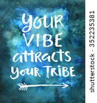 Your Vibe Attracts Your Tribe....