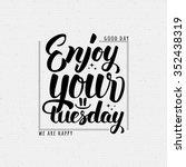 enjoy your tuesday brush... | Shutterstock .eps vector #352438319