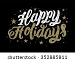 happy holidays hand lettering.... | Shutterstock .eps vector #352885811