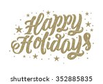 happy holidays hand lettering.... | Shutterstock .eps vector #352885835