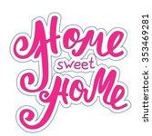 home sweet home. hand lettering ... | Shutterstock .eps vector #353469281