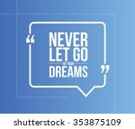 Never Let Go Of Your Dreams...