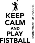 keep calm and play fistball