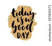 today is a good day. lettering... | Shutterstock . vector #357835271