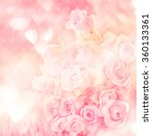 Stock photo blurred of sweet roses in pastel color style on soft blur bokeh texture for background 360133361