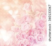 blurred of sweet roses in... | Shutterstock . vector #360133367