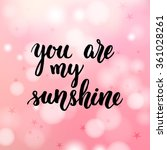 you are my sunshine hand... | Shutterstock .eps vector #361028261