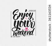 enjoy your weekend  ... | Shutterstock .eps vector #361163534