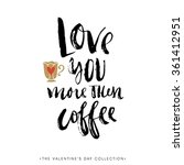 love you more than coffee.... | Shutterstock .eps vector #361412951
