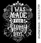 I Was Made For Sunny Days....