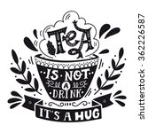 tea is not a drink  it's a hug. ... | Shutterstock .eps vector #362226587