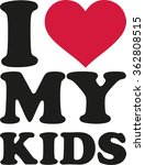 i love my kids | Shutterstock .eps vector #362808515