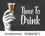 Male hand holding a shot of alcohol. Drawn design element. Engraving style vector illustration. Invitation to a party - time to drink. | Shutterstock vector #363865871