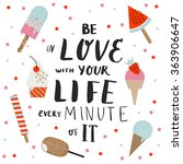 be in love with your life every ... | Shutterstock .eps vector #363906647