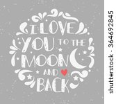 i love you to the moon and back.... | Shutterstock .eps vector #364692845
