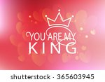 you are my king as valentines... | Shutterstock .eps vector #365603945