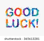 Stock vector good luck motivation inscription of splash paint letters 365613281