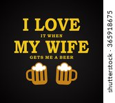 i love my wife   funny... | Shutterstock .eps vector #365918675