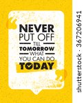 never put off till tomorrow...   Shutterstock .eps vector #367206941