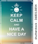 keep calm and have a nice day... | Shutterstock .eps vector #368013854
