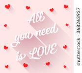 all you need is love   rose  ... | Shutterstock .eps vector #368263937