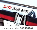 love your body typed on white... | Shutterstock . vector #368510264