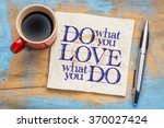 Stock photo do what you love love what you do motivational word abstract on a napkin with cup of coffee 370027424