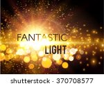 fantastic light. shining... | Shutterstock .eps vector #370708577