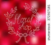 floral shop    logo  poster ... | Shutterstock .eps vector #372507181