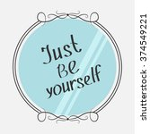 just be yourself. motivational... | Shutterstock .eps vector #374549221
