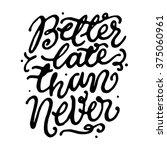 'better late that never'.... | Shutterstock .eps vector #375060961