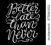 'better late that never'.... | Shutterstock .eps vector #375061021