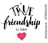 true friendship is like love.... | Shutterstock . vector #375094105