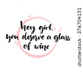 hey girl  you deserve a glass...