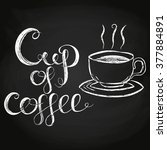 cup of coffee chalk lettering... | Shutterstock .eps vector #377884891