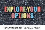 explore your options concept.... | Shutterstock . vector #378287584