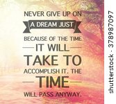 Small photo of Inspirational Typographic Quote - Never give up on a dream just because of the tie it will take to accomplish it, the time will pass anyway.