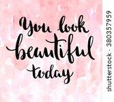 you look beautiful today.... | Shutterstock . vector #380357959