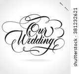 our wedding original custom... | Shutterstock .eps vector #381232621